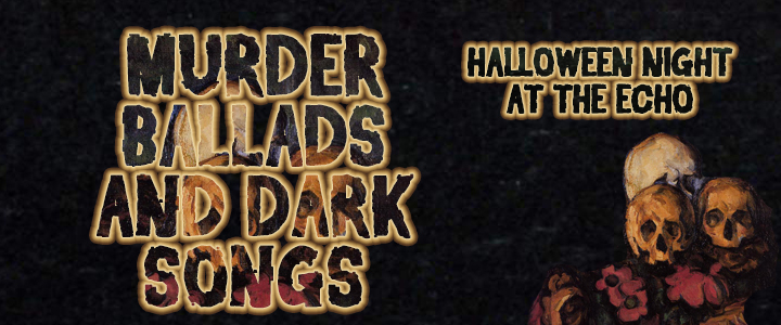 October 31—Halloween at the Echo: Murder Ballads and Dark Songs